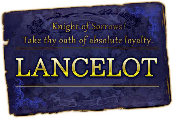 Knight of Sorrows! Take thy oath of absolute loyalty.LANCELOT