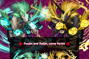 Fuujin and Raijin, come forth!